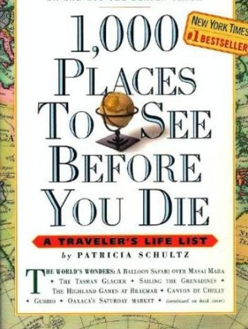 1000 Places to See Before You Die A Traveler s Life List